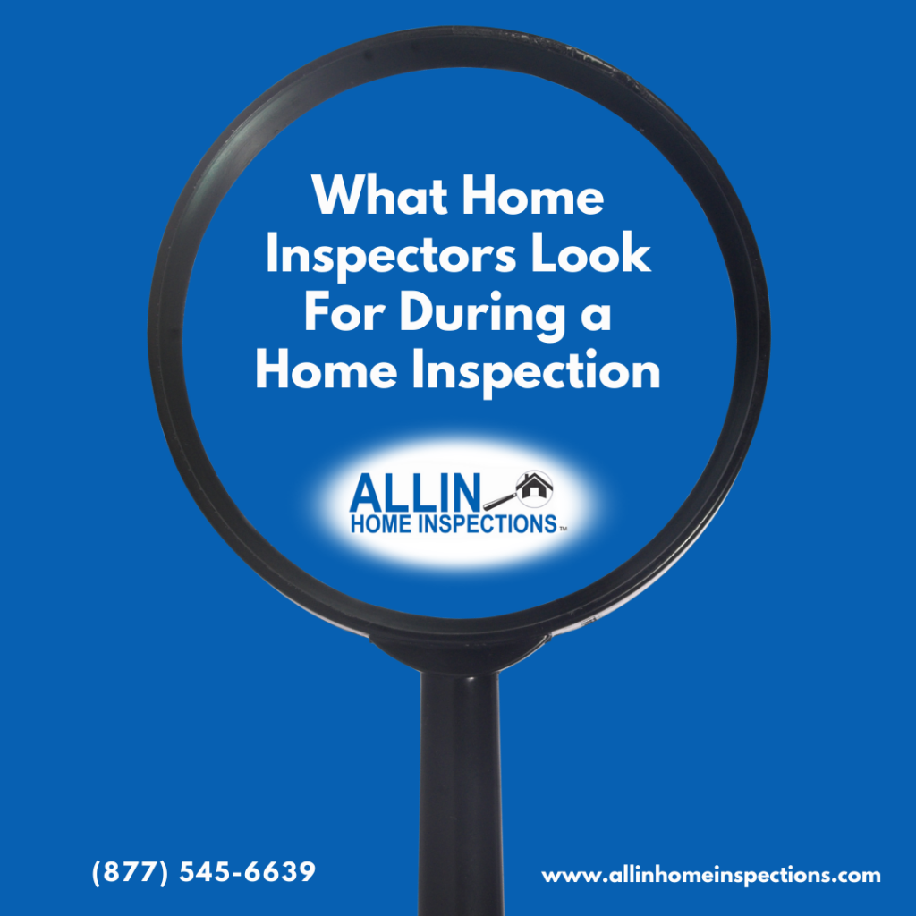 ALLIN Home Inspections What Home Inspectors Look For During a Home Inspection