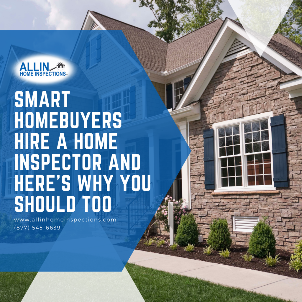 ALLIN Home Inspections Smart Homebuyers Hire a Home Inspector and Here's Why You Should Too
