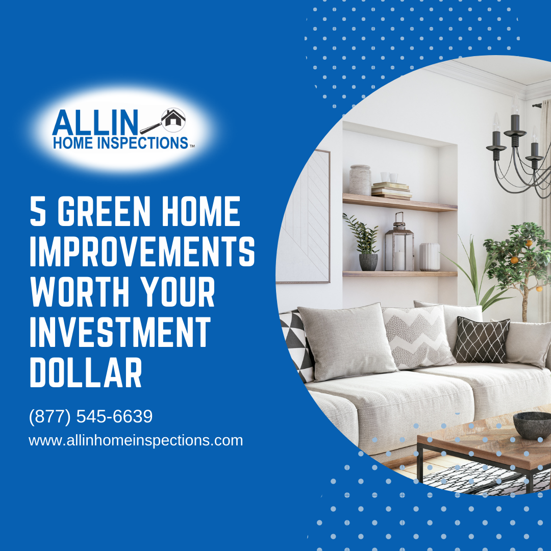 AllIn Home Inspections 5 Green Home Improvements Worth Your Investment Dollar