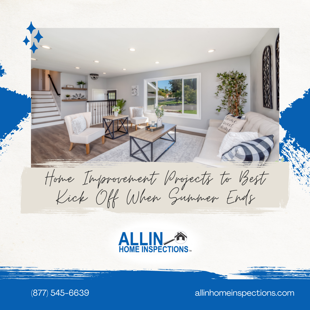 ALLIN Home Inspection Home Improvement Projects to Best Kick Off When Summer Ends
